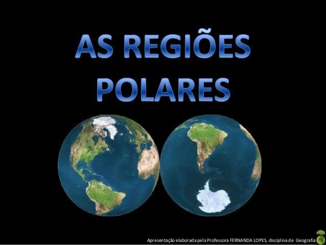 Apresentação elaborada pela Professora FERNANDA LOPES, disciplina de Geografia