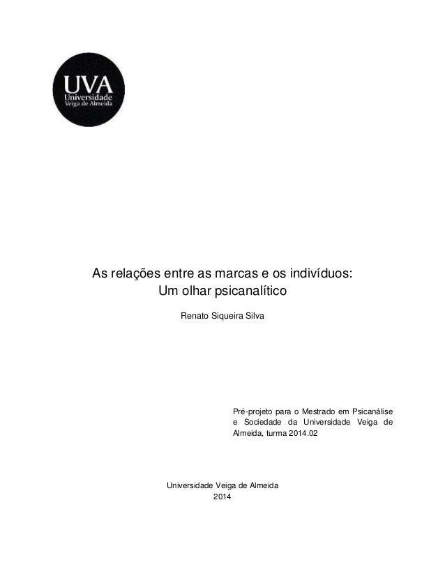 As relações entre as marcas e os indivíduos: Um olhar psicanalítico Renato Siqueira Silva Pré-projeto para o Mestrado em P...