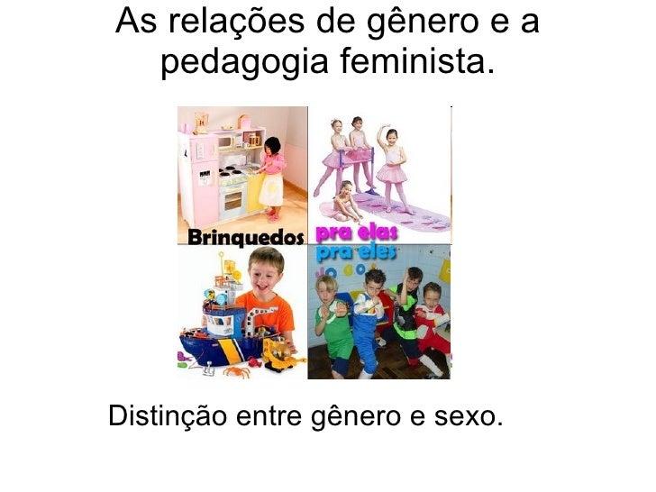 As relações de gênero e a pedagogia feminista. Distinção entre gênero e sexo.