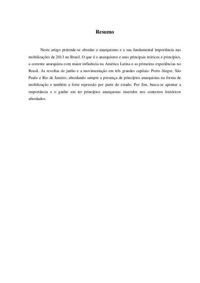 Resumo Neste artigo pretende-se abordar o anarquismo e a sua fundamental importância nas mobilizações de 2013 no Brasil. O...