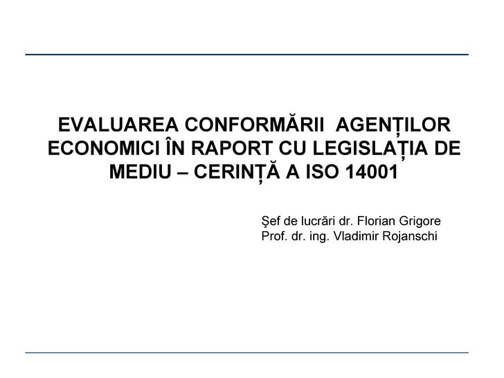 EVALUAREA CONFORM Ă RII  AGEN Ţ ILOR ECONOMICI  ÎN RAPORT CU LEGISLAŢIA DE MEDIU – CERINŢĂ A ISO 14001 Şef de lucrări dr. ...