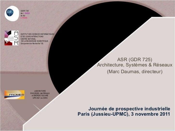 Journée de prospective industrielle Paris (Jussieu-UPMC), 3 novembre 2011 ASR (GDR 725) Architecture, Systèmes & Réseaux (...