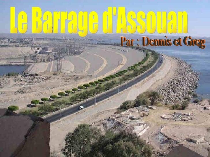 Par : Dennis et Greg Le Barrage d'Assouan
