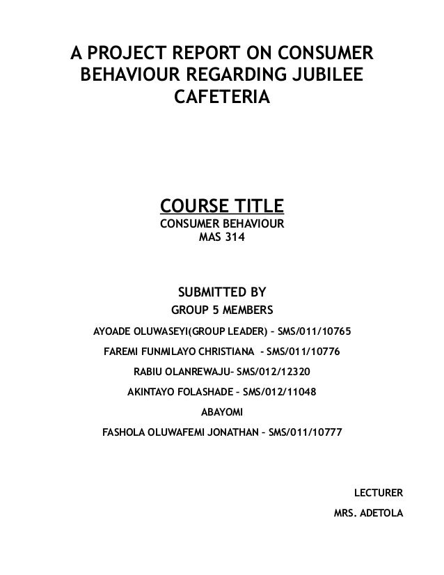 A PROJECT REPORT ON CONSUMER BEHAVIOUR REGARDING JUBILEE CAFETERIA  COURSE TITLE CONSUMER BEHAVIOUR MAS 314  SUBMITTED BY ...