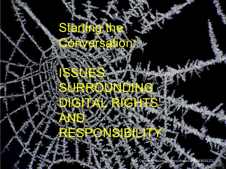 Starting the Conversation:<br />ISSUES SURROUNDING DIGITAL RIGHTS AND RESPONSIBILITY<br />http://www.flickr.com/photos/sha...