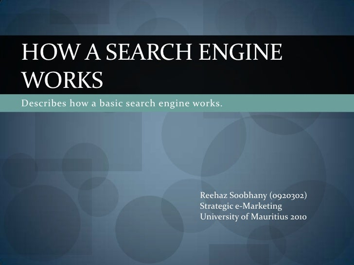 Describes how a basic search engine works.<br />How a Search Engine Works<br />Reehaz Soobhany (0920302)<br />Strategic e-...