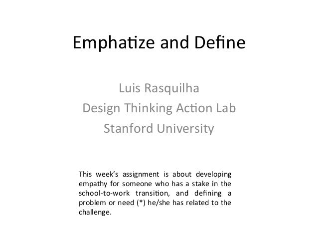 Empha&ze	   and	   Define	    Luis	   Rasquilha	    Design	   Thinking	   Ac&on	   Lab	    Stanford	   University	    This	...