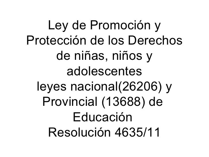 Ley de Promoción yProtección de los Derechos     de niñas, niños y       adolescentes  leyes nacional(26206) y   Provincia...