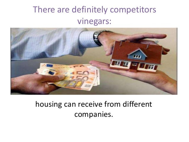 There are definitely competitors vinegars:  housing can receive from different companies.