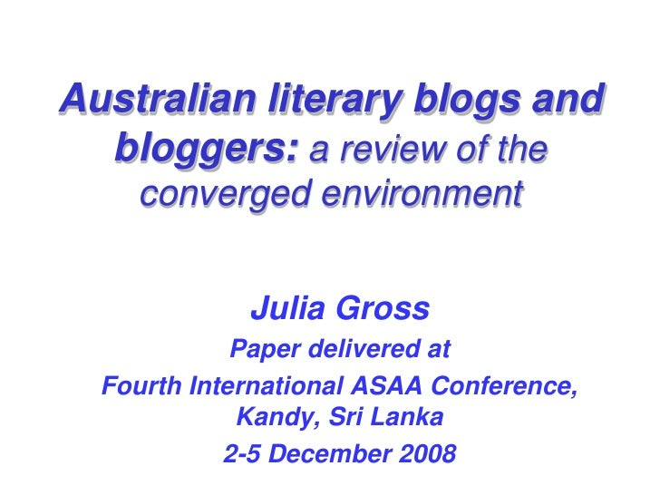 Australian literary blogs and   bloggers: a review of the     converged environment                Julia Gross            ...