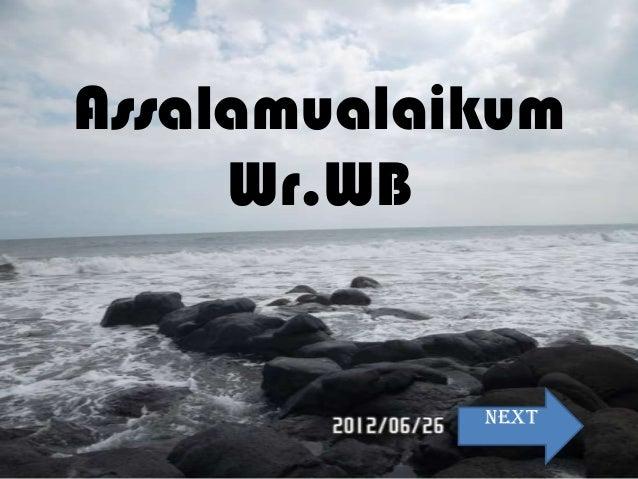 Assalamualaikum Wr.WB  Next