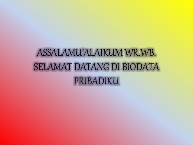 ASSALAMU'ALAIKUM WR.WB. SELAMAT DATANG DI BIODATA PRIBADIKU