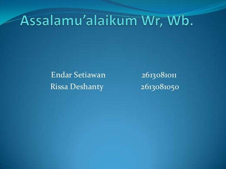Endar Setiawan   2613081011Rissa Deshanty   2613081050