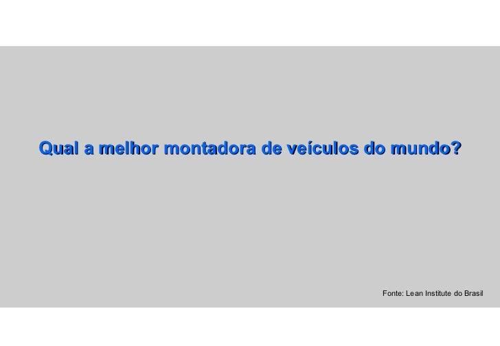 Qual a melhor montadora de veículos do mundo? Fonte: Lean Institute do Brasil