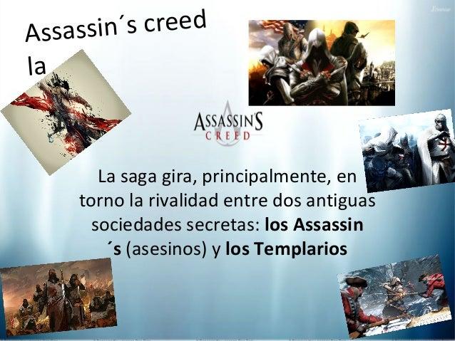 sin´s creed Assa s la saga La saga gira, principalmente, en torno la rivalidad entre dos antiguas sociedades secretas: los...