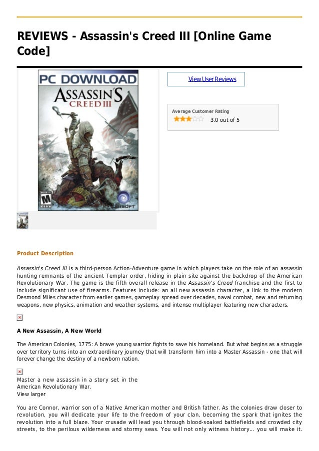 REVIEWS - Assassins Creed III [Online GameCode]ViewUserReviewsAverage Customer Rating3.0 out of 5Product DescriptionAssass...