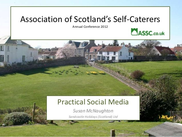 Association of Scotland's Self-Caterers               Annual Conference 2012          Practical Social Media              ...