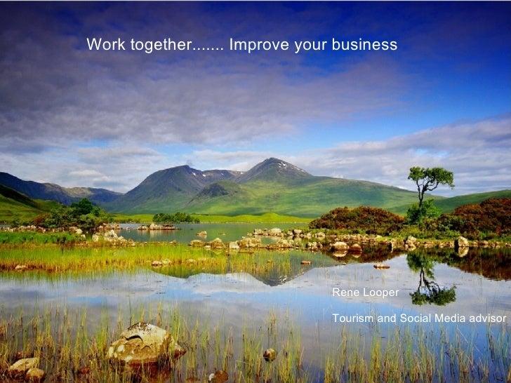 Work together....... Improve your business Rene Looper Tourism and Social Media advisor