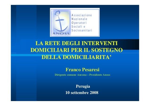 LA RETE DEGLI INTERVENTIDOMICILIARI PER IL SOSTEGNO   DELLA DOMICILIARITA'               Franco Pesaresi       Dirigente c...