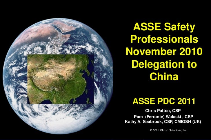 ASSE Safety ProfessionalsNovember 2010 Delegation to     China   ASSE PDC 2011          Chris Patton, CSP    Pam (Ferrante...