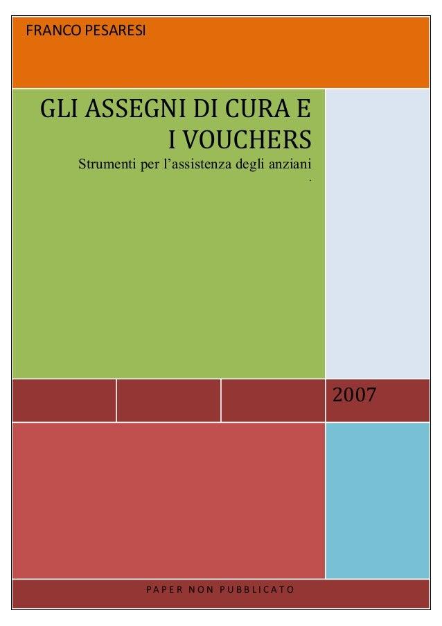 1 FRANCO PESARESI 2007 GLI ASSEGNI DI CURA E I VOUCHERS Strumenti per l'assistenza degli anziani . P A P E R N O N P U B B...