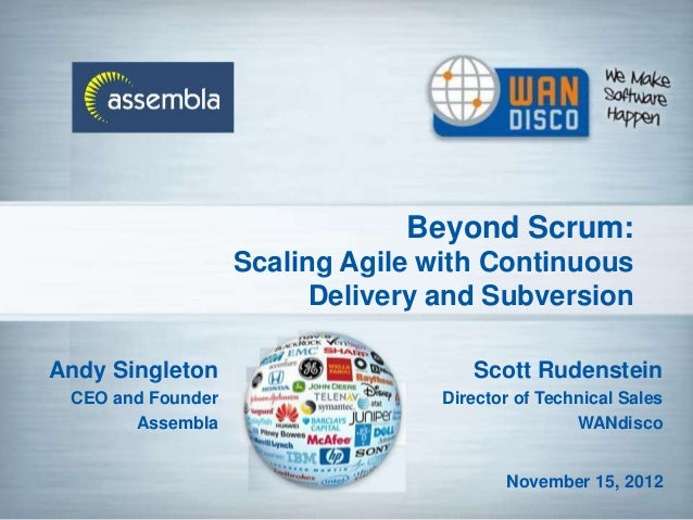 Beyond Scrum:                   Scaling Agile with Continuous                         Delivery and SubversionAndy Singleto...