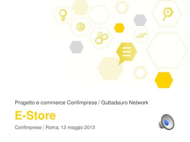 Progetto e-commerce Confimprese / Guttadauro NetworkConfimprese | Roma, 13 maggio 2013E-Store