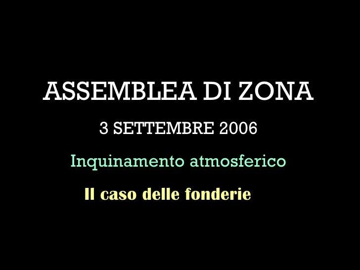 ASSEMBLEA DI ZONA 3 SETTEMBRE 2006 Inquinamento atmosferico Il caso delle fonderie