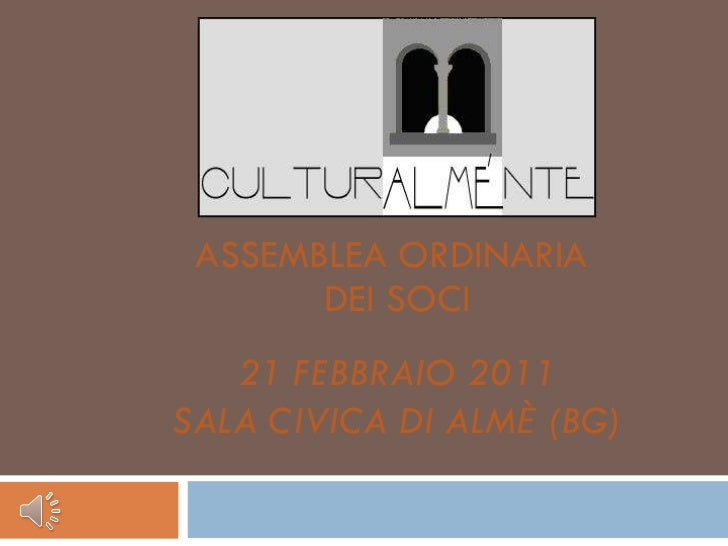 ASSEMBLEA ORDINARIA  DEI SOCI 21 FEBBRAIO 2011 SALA CIVICA DI ALM Ѐ  (BG)