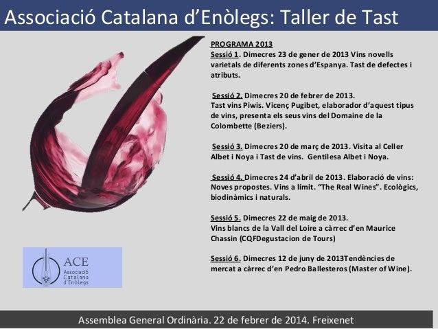 Associació Catalana d'Enòlegs: Taller de Tast PROGRAMA 2013 Sessió 1. Dimecres 23 de gener de 2013 Vins novells 1 varietal...
