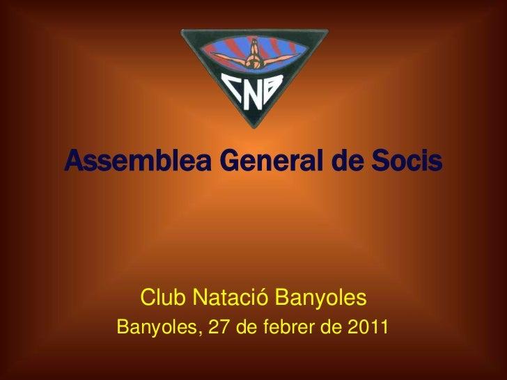 Assemblea General de Socis<br />Club Natació Banyoles<br />Banyoles, 27 de febrer de 2011<br />