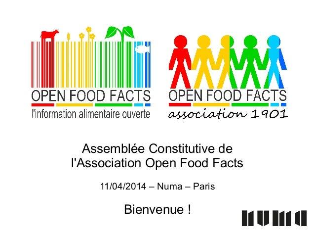 Assemblée Constitutive de l'Association Open Food Facts 11/04/2014 – Numa – Paris Bienvenue !