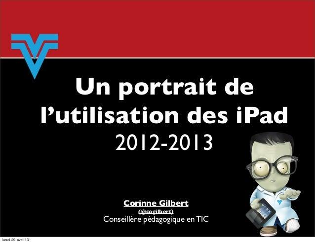 Un portrait del'utilisation des iPad2012-2013Corinne Gilbert(@cogilbert)Conseillère pédagogique en TIClundi 29 avril 13