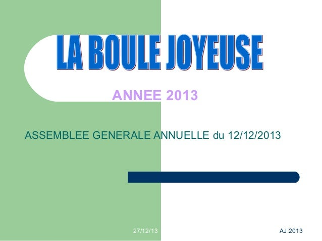 ANNEE 2013 ASSEMBLEE GENERALE ANNUELLE du 12/12/2013  27/12/13  AJ.2013