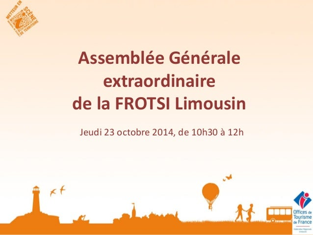 Assemblée Générale extraordinaire de la FROTSI Limousin  Jeudi 23 octobre 2014, de 10h30 à 12h