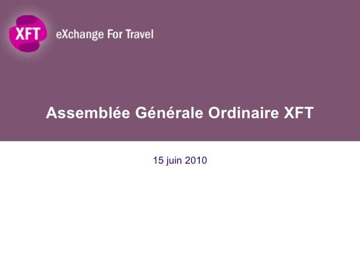 Assemblée Générale Ordinaire XFT 15 juin 2010