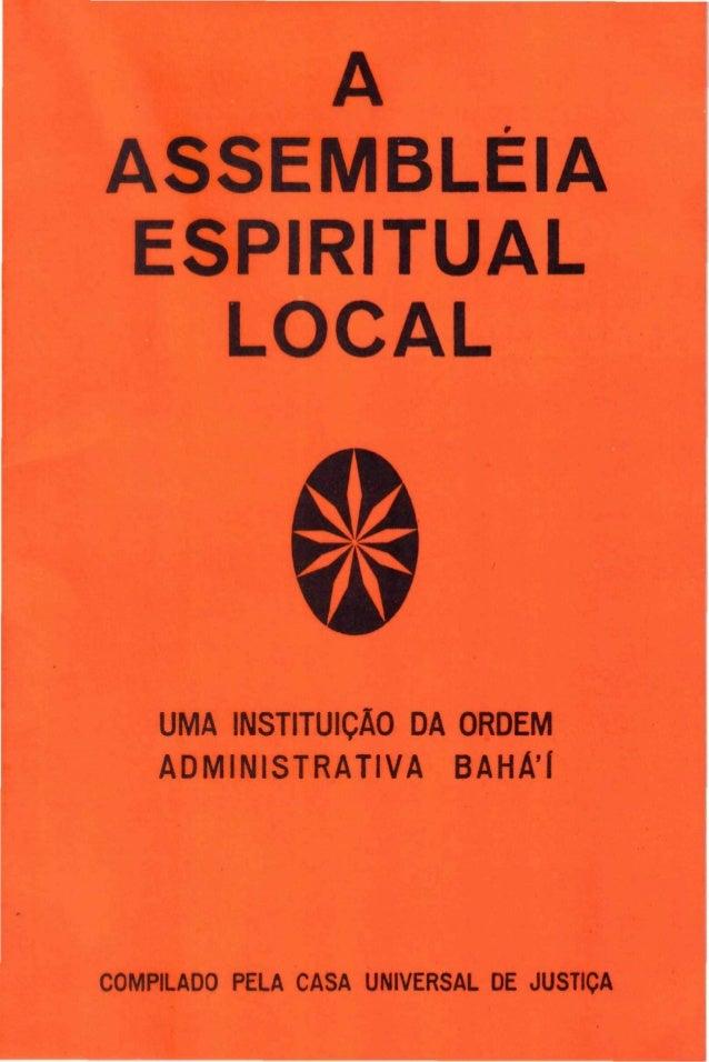 A ASSEMBLÉIA ESPIRITUAL LOCAL  UMA INSTITUIÇÃO DA ORDEM ADMINISTRATIVA BAHA'[  COMPILADO PELA CASA UNIVERSAL DE JUSTIÇA