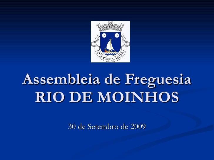 Assembleia de Freguesia RIO DE MOINHOS 30 de Setembro de 2009