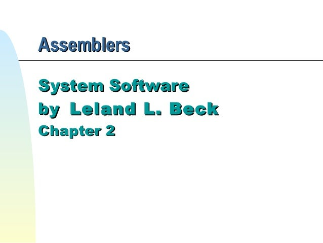 AssemblersSystem Softwareby Leland L. BeckChapter 2
