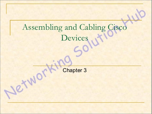 Assembling and Cabling Cisco          Devices          Chapter 3