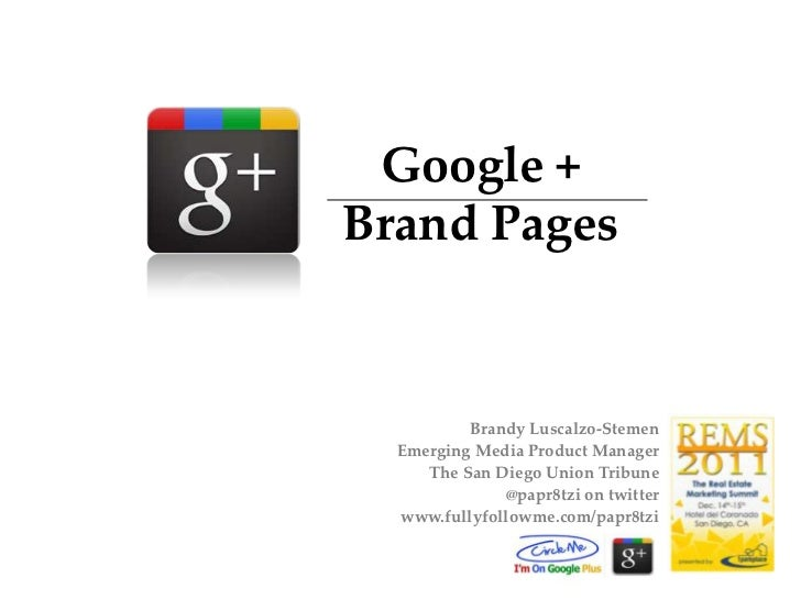 Google +Brand Pages          Brandy Luscalzo-Stemen  Emerging Media Product Manager     The San Diego Union Tribune       ...