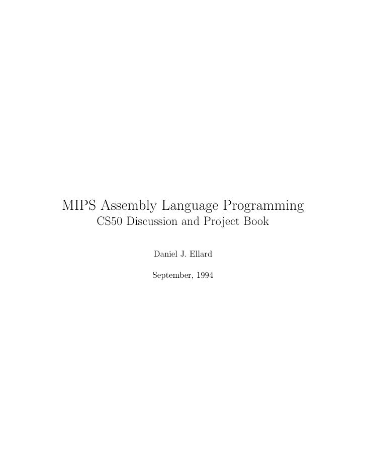 MIPS Assembly Language Programming     CS50 Discussion and Project Book                Daniel J. Ellard                Sep...