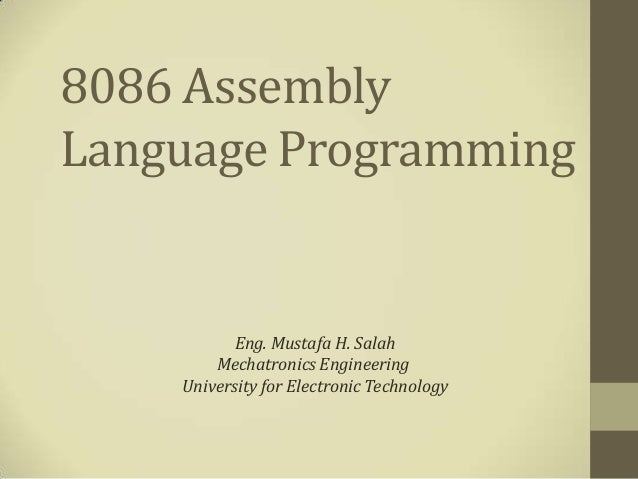 8086 AssemblyLanguage Programming           Eng. Mustafa H. Salah        Mechatronics Engineering    University for Electr...