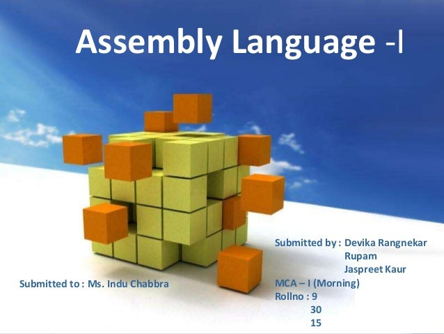 Free Powerpoint TemplatesFree Powerpoint Templates Assembly Language -I Submitted to : Ms. Indu Chabbra Submitted by : Dev...