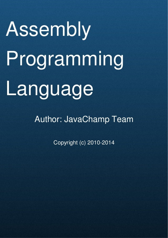 Cover Page Assembly Programming Language Author: JavaChamp Team Copyright (c) 2010-2014