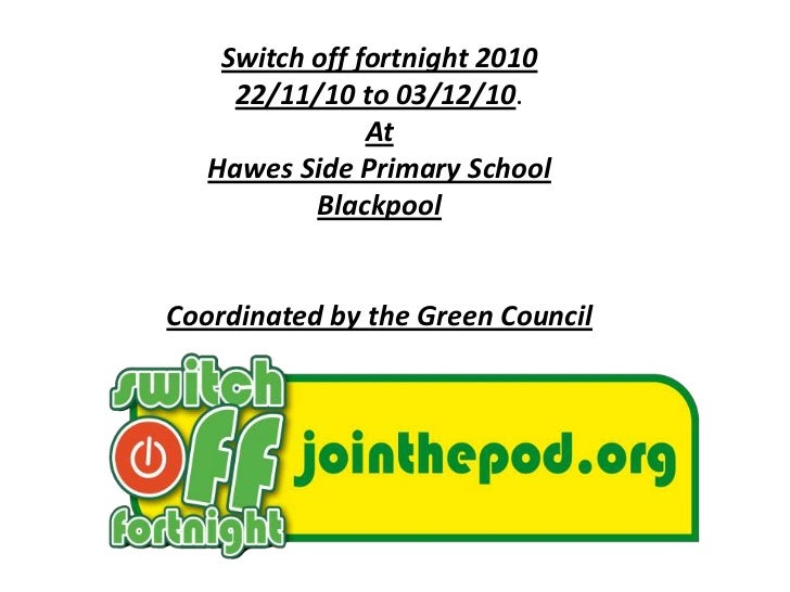 Switch off fortnight 2010<br />22/11/10 to 03/12/10. <br />At<br />Hawes Side Primary School<br />Blackpool<br />Coordinat...