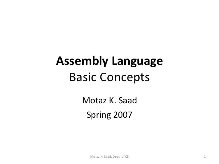Assembly Language Basic Concepts Motaz K. Saad Spring 2007 Motaz K. Saad, Dept. of CS