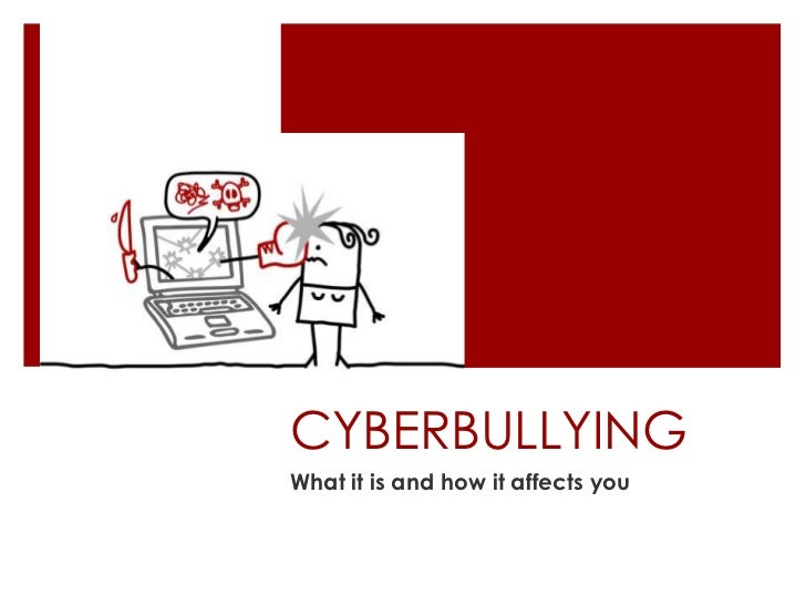 CYBERBULLYINGWhat it is and how it affects you