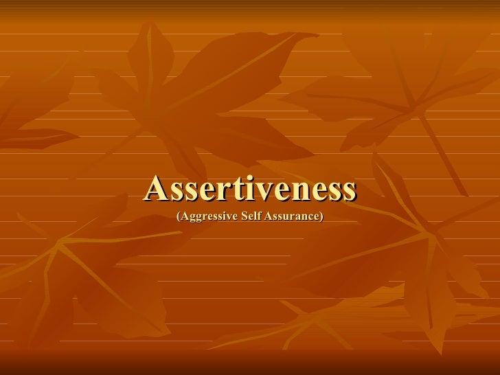 Assertiveness (Aggressive Self Assurance)