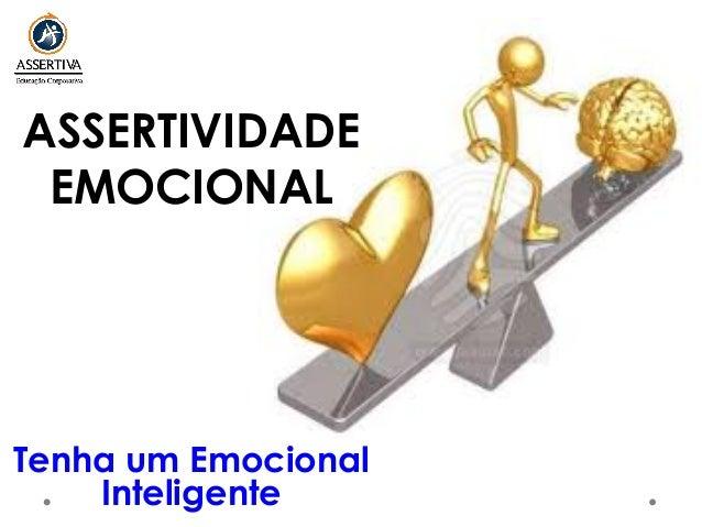 ASSERTIVIDADE EMOCIONAL Tenha um Emocional Inteligente